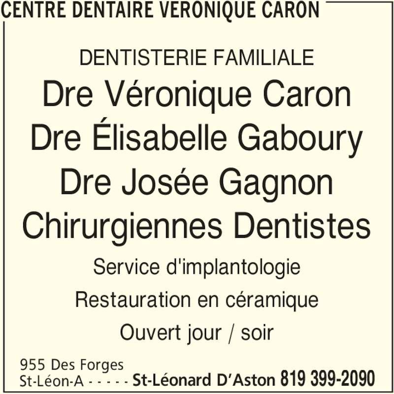 Centre Dentaire Véronique Caron (819-399-2090) - Annonce illustrée======= - CENTRE DENTAIRE VERONIQUE CARON 955 Des Forges St-Léonard D'Aston 819 399-2090St-Léon-A - - - - -  Dre Véronique Caron Dre Élisabelle Gaboury Dre Josée Gagnon Chirurgiennes Dentistes DENTISTERIE FAMILIALE Service d'implantologie Restauration en céramique Ouvert jour / soir