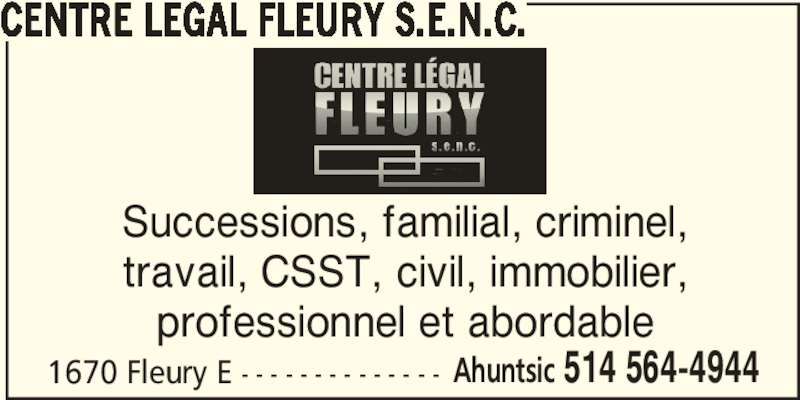 Centre Légal Fleury S.E.N.C. (514-564-4944) - Annonce illustrée======= - CENTRE LEGAL FLEURY S.E.N.C. 1670 Fleury E - - - - - - - - - - - - - - Ahuntsic 514 564-4944 Successions, familial, criminel, travail, CSST, civil, immobilier, professionnel et abordable