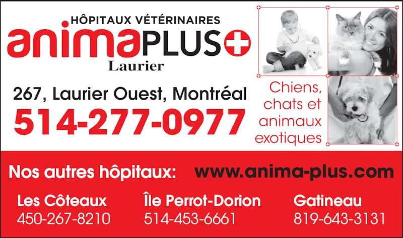 Groupe Vétérinaire Anima-Plus (514-277-0977) - Annonce illustrée======= - Laurier Gatineau 819-643-3131 Les Côteaux 450-267-8210 Île Perrot-Dorion 514-453-6661 267, Laurier Ouest, Montréal 514-277-0977