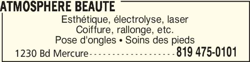 Atmosphère Beauté (819-475-0101) - Annonce illustrée======= - Esthétique, électrolyse, laser Coiffure, rallonge, etc. Pose d'ongles π Soins des pieds 1230 Bd Mercure- - - - - - - - - - - - - - - - - - - ATMOSPHERE BEAUTE 819 475-0101