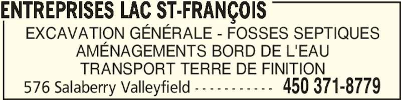 Entreprises Lac St-François (450-371-8779) - Annonce illustrée======= - EXCAVATION GÉNÉRALE - FOSSES SEPTIQUES AMÉNAGEMENTS BORD DE L'EAU TRANSPORT TERRE DE FINITION ENTREPRISES LAC ST-FRANÇOIS 576 Salaberry Valleyfield - - - - - - - - - - - 450 371-8779