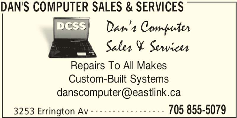 Dan's Computer Sales & Services (705-855-5079) - Display Ad - 3253 Errington Av 705 855-5079- - - - - - - - - - - - - - - - - Repairs To All Makes Custom-Built Systems DAN'S COMPUTER SALES & SERVICES