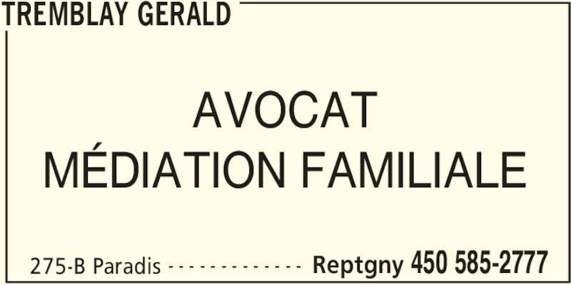 Tremblay Gérald (450-585-2777) - Annonce illustrée======= - 275-B Paradis Reptgny 450 585-2777- - - - - - - - - - - - - AVOCAT MÉDIATION FAMILIALE TREMBLAY GERALD