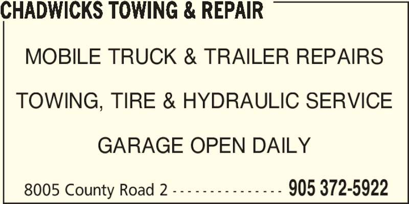 Chadwicks Towing & Repair (905-372-5922) - Display Ad - TOWING, TIRE & HYDRAULIC SERVICE MOBILE TRUCK & TRAILER REPAIRS GARAGE OPEN DAILY 8005 County Road 2 - - - - - - - - - - - - - - - 905 372-5922 CHADWICKS TOWING & REPAIR