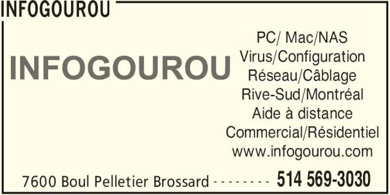 Infogourou Informatique (514-569-3030) - Annonce illustrée======= - INFOGOUROU 7600 Boul Pelletier Brossard 514 569-3030- - - - - - - - PC/ Mac/NAS Virus/Configuration Réseau/Câblage Rive-Sud/Montréal Aide à distance Commercial/Résidentiel www.infogourou.com