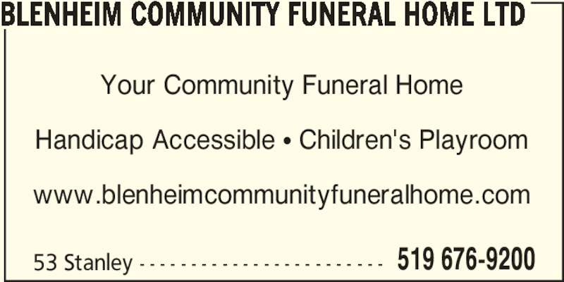 Blenheim Community Funeral Home Ltd (519-676-9200) - Display Ad - BLENHEIM COMMUNITY FUNERAL HOME LTD 53 Stanley - - - - - - - - - - - - - - - - - - - - - - - - 519 676-9200 Your Community Funeral Home Handicap Accessible π Children's Playroom www.blenheimcommunityfuneralhome.com