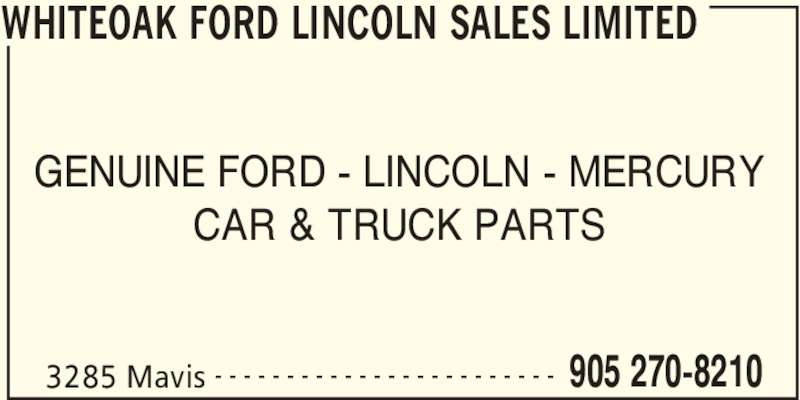 Whiteoak Ford Lincoln Sales Limited (905-270-8210) - Display Ad - WHITEOAK FORD LINCOLN SALES LIMITED 3285 Mavis 905 270-8210- - - - - - - - - - - - - - - - - - - - - - - - GENUINE FORD - LINCOLN - MERCURY CAR & TRUCK PARTS
