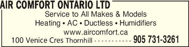 Air Comfort Ontario Ltd (905-731-3261) - Display Ad - 100 Venice Cres Thornhill - - - - - - - - - - - 905 731-3261 Service to All Makes & Models Heating π AC π Ductless π Humidifiers www.aircomfort.ca AIR COMFORT ONTARIO LTD