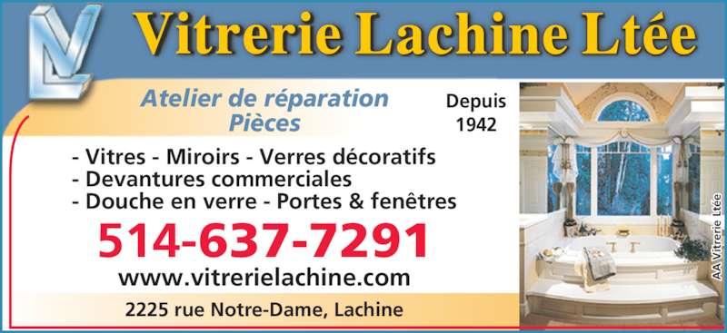 Vitrerie Lachine Ltée (514-637-7291) - Annonce illustrée======= - re ri e  Lt ée - Vitres - Miroirs - Verres décoratifs - Devantures commerciales - Douche en verre - Portes & fenêtres Atelier de réparation Pièces Depuis 1942 2225 rue Notre-Dame, Lachine 514-637-7291 www.vitrerielachine.com  V it  V it re ri e  Lt ée er ie  L té  V it
