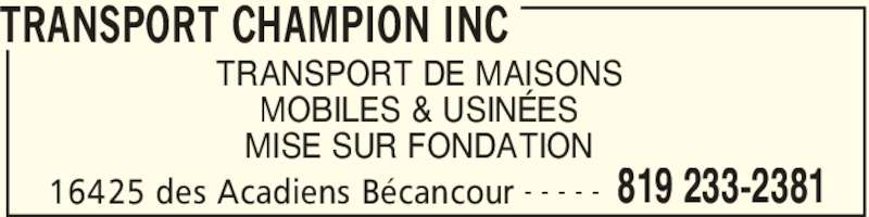 Transport Champion Inc (819-233-2381) - Annonce illustrée======= - TRANSPORT CHAMPION INC 16425 des Acadiens Bécancour 819 233-2381- - - - - TRANSPORT DE MAISONS MOBILES & USINÉES MISE SUR FONDATION