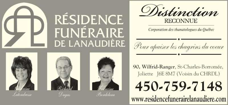 Résidence Funéraire de Lanaudière (450-759-7148) - Annonce illustrée======= - RÉSIDENCE  DE LANAUDIÈRE www.residencefunerairelanaudiere.com 450-759-7148 90, Wilfrid-Ranger, St-Charles-Borromée,  Joliette   J6E 8M7 (Voisin du CHRDL) Guylaine Latendresse Richard Dugas Francine FUNÉRAIRE Bordeleau Pour apaiser les chagrins du coeur