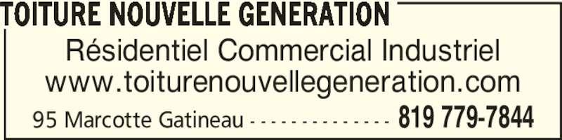 Toiture Nouvelle Génération (819-779-7844) - Annonce illustrée======= - Résidentiel Commercial Industriel www.toiturenouvellegeneration.com TOITURE NOUVELLE GENERATION 819 779-784495 Marcotte Gatineau - - - - - - - - - - - - - -