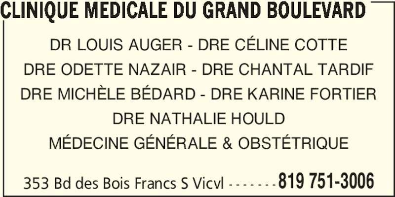 Clinique Médicale Du Grand Boulevard (819-751-3006) - Annonce illustrée======= - CLINIQUE MEDICALE DU GRAND BOULEVARD DR LOUIS AUGER - DRE CÉLINE COTTE DRE ODETTE NAZAIR - DRE CHANTAL TARDIF DRE MICHÈLE BÉDARD - DRE KARINE FORTIER DRE NATHALIE HOULD MÉDECINE GÉNÉRALE & OBSTÉTRIQUE 353 Bd des Bois Francs S Vicvl - - - - - - -819 751-3006
