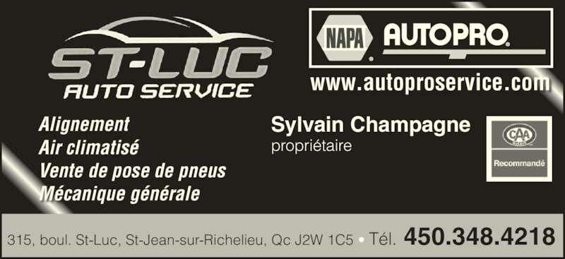 Saint-Luc Auto Service Inc (450-348-4218) - Annonce illustrée======= - Alignement Air climatisé Vente de pose de pneus Mécanique générale 315, boul. St-Luc, St-Jean-sur-Richelieu, Qc J2W 1C5 • Tél. 450.348.4218 www.autoproservice.com Sylvain Champagne propriétaire