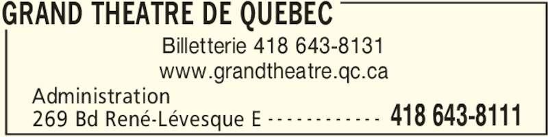 Grand Théâtre De Québec (418-643-8111) - Annonce illustrée======= - GRAND THEATRE DE QUEBEC 269 Bd René-Lévesque E Administration 418 643-8111- - - - - - - - - - - - Billetterie 418 643-8131 www.grandtheatre.qc.ca