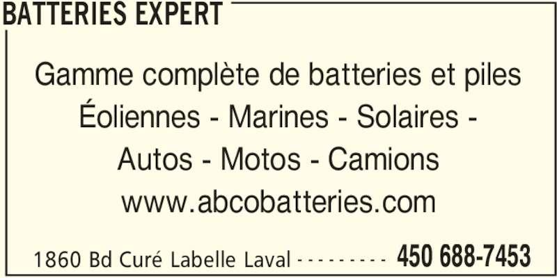 Batteries Expert (450-688-7453) - Annonce illustrée======= - BATTERIES EXPERT 1860 Bd Curé Labelle Laval 450 688-7453- - - - - - - - - Gamme complète de batteries et piles Éoliennes - Marines - Solaires - Autos - Motos - Camions www.abcobatteries.com