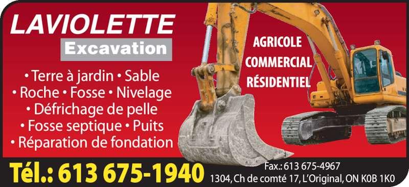 Laviolette Excavation (613-675-1940) - Display Ad - Excavation • Terre à jardin • Sable • Roche • Fosse • Nivelage • Défrichage de pelle LAVIOLETTE • Fosse septique • Puits • Réparation de fondation Fax.: 613 675-4967 1304, Ch de comté 17, L'Original, ON K0B 1K0 LAVIOLETTE Excavation • Terre à jardin • Sable • Roche • Fosse • Nivelage • Défrichage de pelle • Fosse septique • Puits • Réparation de fondation Fax.: 613 675-4967 1304, Ch de comté 17, L'Original, ON K0B 1K0