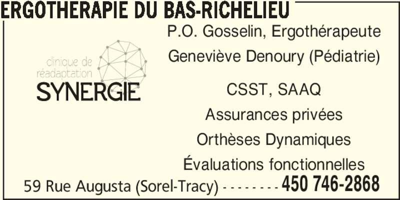 Ergothérapie Du Bas-Richelieu (450-746-2868) - Annonce illustrée======= - ERGOTHERAPIE DU BAS-RICHELIEU 59 Rue Augusta (Sorel-Tracy) - - - - - - - - 450 746-2868 P.O. Gosselin, Ergothérapeute Geneviève Denoury (Pédiatrie) CSST, SAAQ Assurances privées Orthèses Dynamiques Évaluations fonctionnelles