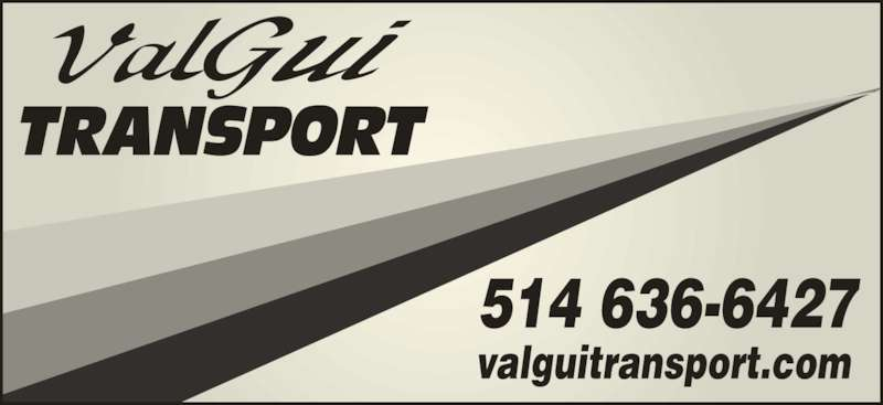 Valgui Transport Inc (514-636-6440) - Display Ad - valguitransport.com 514 636-6427