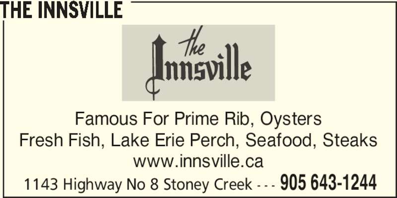 The Innsville (905-643-1244) - Annonce illustrée======= - THE INNSVILLE Famous For Prime Rib, Oysters Fresh Fish, Lake Erie Perch, Seafood, Steaks www.innsville.ca 1143 Highway No 8 Stoney Creek - - - 905 643-1244