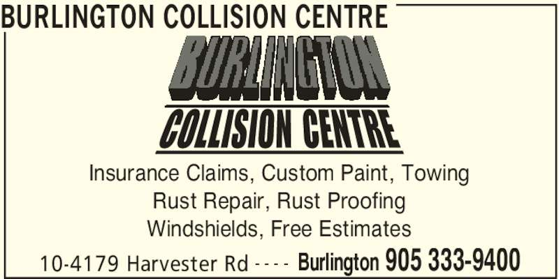 Burlington Collision Centre (905-333-9400) - Display Ad - BURLINGTON COLLISION CENTRE 10-4179 Harvester Rd Burlington 905 333-9400- - - - Rust Repair, Rust Proofing Windshields, Free Estimates Insurance Claims, Custom Paint, Towing