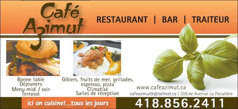 Restaurant Café Azimut (418-856-2411) - Annonce illustrée======= - Déjeuners Terrasse Bonne table Menu midi / soir Gibiers, fruits de mer, grillades, espresso, pizza RESTAURANT  |  BAR  |  TRAITEUR  418.856.2411 Climatisé Salles de réception ici on cuisine!...tous les jours www.cafeazimut.ca
