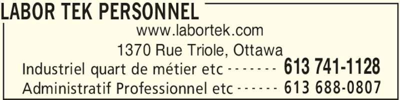 Labor Tek Personnel (613-741-1128) - Annonce illustrée======= - LABOR TEK PERSONNEL Industriel quart de métier etc 613 741-1128- - - - - - - Administratif Professionnel etc 613 688-0807- - - - - - www.labortek.com 1370 Rue Triole, Ottawa