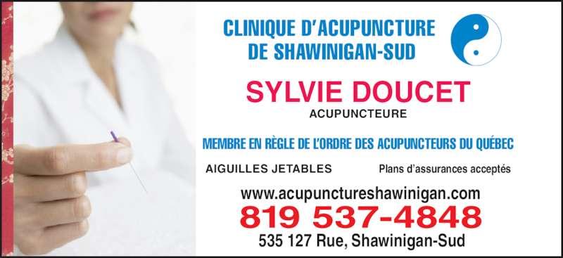 Clinique d'Acupuncture de Shawinigan-Sud (819-537-4848) - Annonce illustrée======= - SYLVIE DOUCET ACUPUNCTEURE MEMBRE EN RÈGLE DE L'ORDRE DES ACUPUNCTEURS DU QUÉBEC AIGUILLES JETABLES Plans d'assurances acceptés 819 537-4848 CLINIQUE D'ACUPUNCTURE  DE SHAWINIGAN-SUD www.acupunctureshawinigan.com 535 127 Rue, Shawinigan-Sud