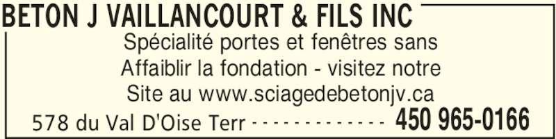 Béton J. Vaillancourt & Fils Inc (450-965-0166) - Annonce illustrée======= - BETON J VAILLANCOURT & FILS INC 578 du Val D'Oise Terr 450 965-0166- - - - - - - - - - - - - Spécialité portes et fenêtres sans Affaiblir la fondation - visitez notre Site au www.sciagedebetonjv.ca