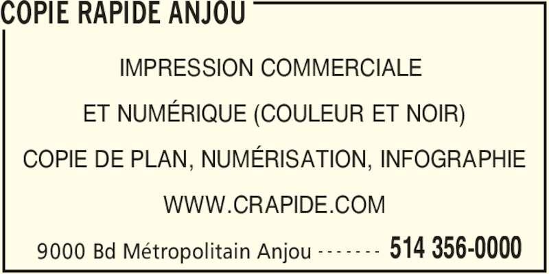 Copie Rapide Anjou (514-356-0000) - Annonce illustrée======= - COPIE RAPIDE ANJOU  9000 Bd Métropolitain Anjou 514 356-0000- - - - - - - IMPRESSION COMMERCIALE  ET NUMÉRIQUE (COULEUR ET NOIR) COPIE DE PLAN, NUMÉRISATION, INFOGRAPHIE WWW.CRAPIDE.COM