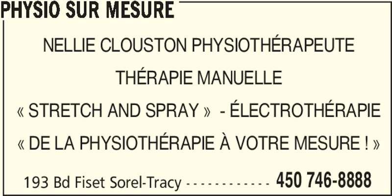 Physio Sur Mesure (450-746-8888) - Annonce illustrée======= - 450 746-8888 PHYSIO SUR MESURE 193 Bd Fiset Sorel-Tracy - - - - - - - - - - - - NELLIE CLOUSTON PHYSIOTHÉRAPEUTE THÉRAPIE MANUELLE « STRETCH AND SPRAY »  - ÉLECTROTHÉRAPIE « DE LA PHYSIOTHÉRAPIE À VOTRE MESURE ! »