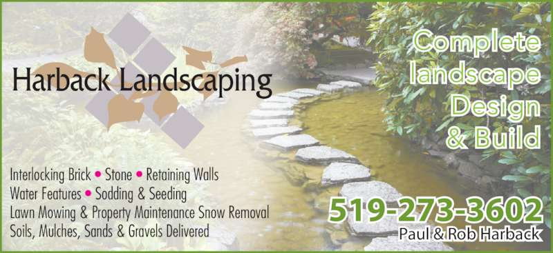 Harback Landscaping (519-273-3602) - Display Ad - landscape Design & Build Paul & Rob Harback 519-273-3602 Interlocking Brick • Stone • Retaining Walls Water Features • Sodding & Seeding Lawn Mowing & Property Maintenance Snow Removal Soils, Mulches, Sands & Gravels Delivered Complete