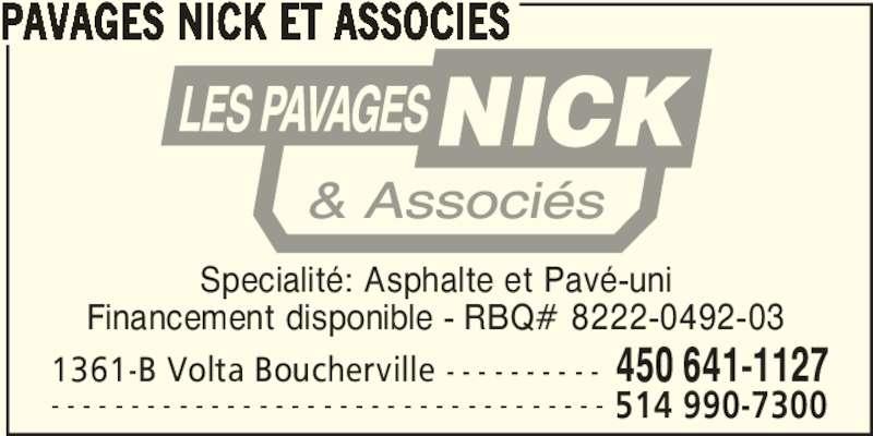 Pavages Nick Et Associes (450-641-1127) - Annonce illustrée======= - Specialité: Asphalte et Pavé-uni Financement disponible - RBQ# 8222-0492-03 1361-B Volta Boucherville - - - - - - - - - - 450 641-1127 - - - - - - - - - - - - - - - - - - - - - - - - - - - - - - - - - - - 514 990-7300 PAVAGES NICK ET ASSOCIES