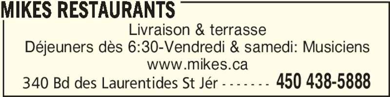 Mikes (450-438-5888) - Annonce illustrée======= - Livraison & terrasse Déjeuners dès 6:30-Vendredi & samedi: Musiciens www.mikes.ca MIKES RESTAURANTS  450 438-5888340 Bd des Laurentides St Jér - - - - - - -