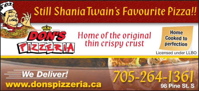 Don's Pizzeria (705-264-1361) - Display Ad - 705-264-1361We Deliver! Still Shania Twain's Favourite Pizza!! Home of the original 98 Pine St. Swww.donspizzeria.ca thin crispy crust Home Cooked to perfection Licensed under LLBO