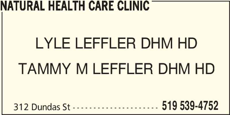Natural Health Care Clinic (519-539-4752) - Display Ad - 312 Dundas St - - - - - - - - - - - - - - - - - - - - - 519 539-4752 LYLE LEFFLER DHM HD TAMMY M LEFFLER DHM HD NATURAL HEALTH CARE CLINIC