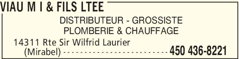 Viau M I & Fils Ltée (450-436-8221) - Annonce illustrée======= - VIAU M I & FILS LTEE 14311 Rte Sir Wilfrid Laurier     (Mirabel) 450 436-8221- - - - - - - - - - - - - - - - - - - - - - - - - DISTRIBUTEUR - GROSSISTE PLOMBERIE & CHAUFFAGE