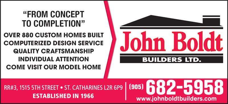"""Boldt John Builders Ltd (905-682-5958) - Display Ad - RR#3, 1515 5TH STREET • ST. CATHARINES L2R 6P9 ESTABLISHED IN 1966 www.johnboldtbuilders.com 682-5958(905)  """"FROM CONCEPT TO COMPLETION"""" OVER 880 CUSTOM HOMES BUILT COMPUTERIZED DESIGN SERVICE QUALITY CRAFTSMANSHIP INDIVIDUAL ATTENTION COME VISIT OUR MODEL HOME"""