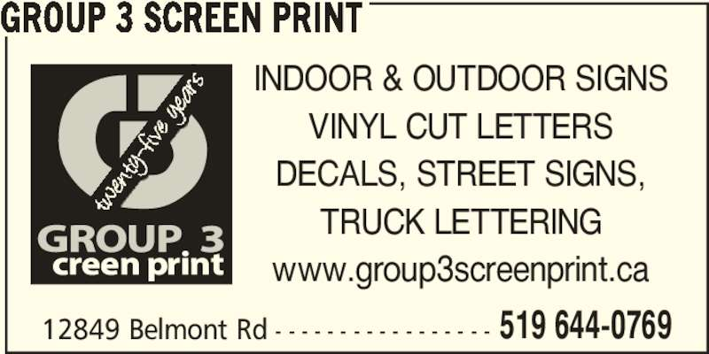 Group 3 Screen Print (519-644-0769) - Display Ad - GROUP 3 SCREEN PRINT 12849 Belmont Rd - - - - - - - - - - - - - - - - - INDOOR & OUTDOOR SIGNS VINYL CUT LETTERS DECALS, STREET SIGNS, TRUCK LETTERING www.group3screenprint.ca 519 644-0769