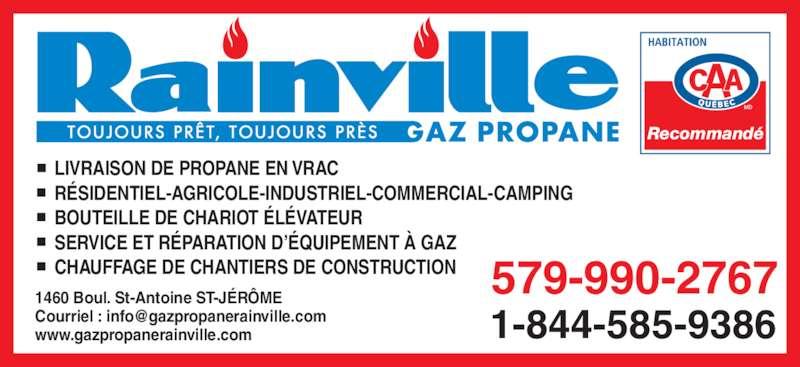 Gaz Propane Rainville (450-431-0627) - Annonce illustrée======= - 1460 Boul. St-Antoine ST-JÉRÔME  www.gazpropanerainville.com LIVRAISON DE PROPANE EN VRAC RÉSIDENTIEL-AGRICOLE-INDUSTRIEL-COMMERCIAL-CAMPING BOUTEILLE DE CHARIOT ÉLÉVATEUR SERVICE ET RÉPARATION D'ÉQUIPEMENT À GAZ CHAUFFAGE DE CHANTIERS DE CONSTRUCTION Recommandé 579-990-2767 1-844-585-9386