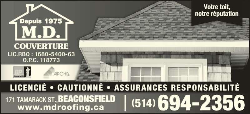 Couverture M D Roofing (514-694-2356) - Annonce illustrée======= - Votre toit, notre réputation LIC.RBQ : 1680-5400-63 O.P.C. 118773 514( )694-2356171 TAMARACK ST., BEACONSFIELDwww.mdroofing.ca LICENCIÉ • CAUTIONNÉ • ASSURANCES RESPONSABILITÉ