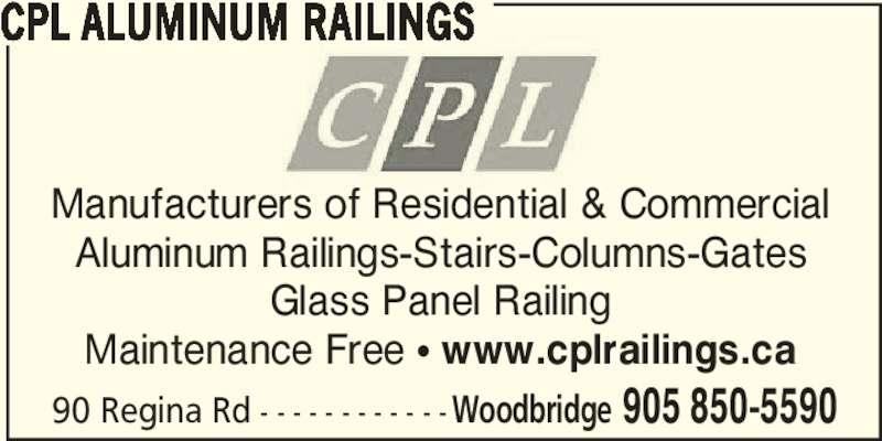 CPL Aluminum Railings (905-850-5590) - Display Ad - Manufacturers of Residential & Commercial Aluminum Railings-Stairs-Columns-Gates Glass Panel Railing Maintenance Free π www.cplrailings.ca 90 Regina Rd - - - - - - - - - - - -Woodbridge 905 850-5590 CPL ALUMINUM RAILINGS