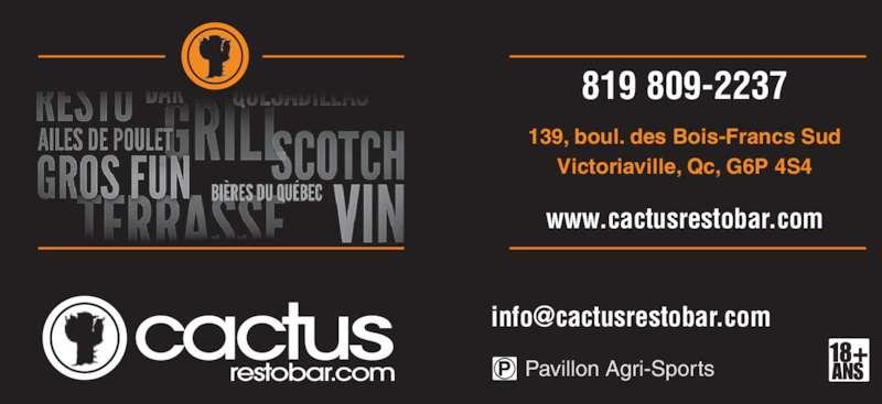 Cactus Resto-Bar (819-758-5311) - Annonce illustrée======= - Victoriaville, Qc, G6P 4S4 139, boul. des Bois-Francs Sud 819 809-2237 www.cactusrestobar.com restobar.com Pavillon Agri-Sports