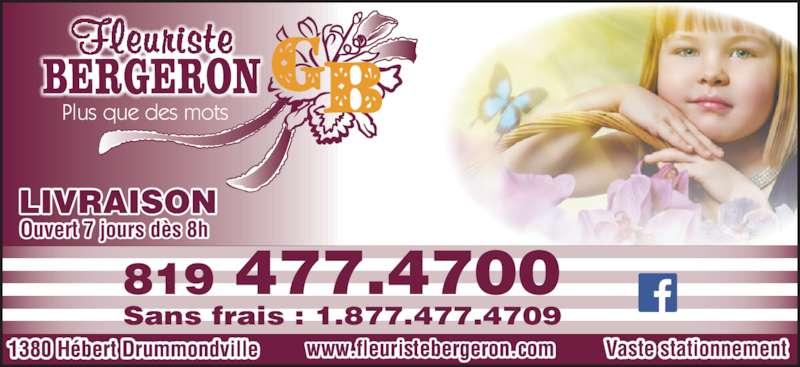 Fleuriste G Bergeron (819-477-4700) - Annonce illustrée======= - Ouvert 7 jours dès 8h 819 477.4700 Sans frais : 1.877.477.4709 Plus que des mots 1380 Hébert Drummondville www.fleuristebergeron.com LIVRAISON Vaste stationnement