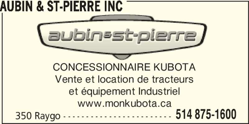 Aubin & St-Pierre Inc (514-875-1600) - Display Ad - AUBIN & ST-PIERRE INC CONCESSIONNAIRE KUBOTA Vente et location de tracteurs et équipement Industriel www.monkubota.ca 350 Raygo - - - - - - - - - - - - - - - - - - - - - - - - 514 875-1600 AUBIN & ST-PIERRE INC CONCESSIONNAIRE KUBOTA Vente et location de tracteurs et équipement Industriel www.monkubota.ca 350 Raygo - - - - - - - - - - - - - - - - - - - - - - - - 514 875-1600