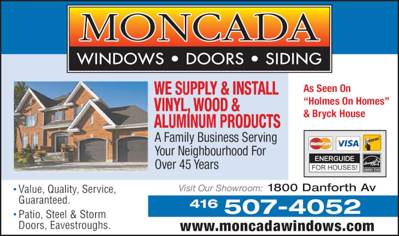 """Moncada Windows Doors & Siding (416-463-4342) - Display Ad - Visit Our Showroom: 1800 Danforth Av 507-4052416 www.moncadawindows.com As Seen On  """"Holmes On Homes""""  & Bryck House Value, Quality, Service, Guaranteed. Patio, Steel & Storm Doors, Eavestroughs. WE SUPPLY & INSTALL VINYL, WOOD & ALUMINUM PRODUCTS A Family Business Serving Your Neighbourhood For Over 45 Years"""