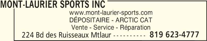 Mont-Laurier Sports Inc (819-623-4777) - Annonce illustrée======= - MONT-LAURIER SPORTS INC 224 Bd des Ruisseaux Mtlaur - - - - - - - - - - 819 623-4777 www.mont-laurier-sports.com DÉPOSITAIRE - ARCTIC CAT Vente - Service - Réparation
