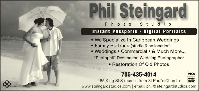 "Steingard Phil Photo Studio (705-435-4014) - Display Ad - • We Specialize In Caribbean Weddings • Family Portraits (studio & on location) • Weddings • Commercial • & Much More...  I n s t a n t  P a s s p o r t s  -  D i g i t a l  P o r t r a i t s ""Photophil"" Destination Wedding Photographer • Restoration Of Old Photos 705-435-4014 185 King St S (across from St Paul's Church)"
