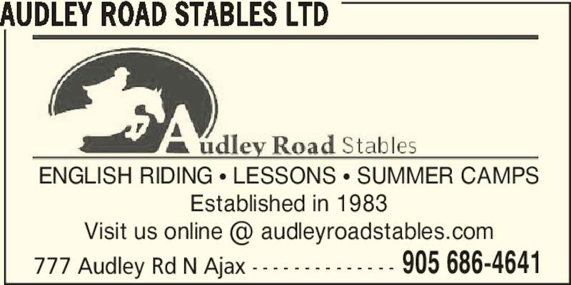 Audley Road Stables Ltd (905-686-4641) - Display Ad - ENGLISH RIDING π LESSONS π SUMMER CAMPS Established in 1983 777 Audley Rd N Ajax - - - - - - - - - - - - - - 905 686-4641 AUDLEY ROAD STABLES LTD