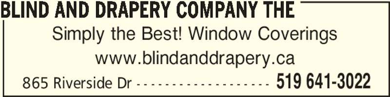 The Blind And Drapery Company (519-641-3022) - Display Ad - Simply the Best! Window Coverings www.blindanddrapery.ca BLIND AND DRAPERY COMPANY THE 519 641-3022865 Riverside Dr - - - - - - - - - - - - - - - - - - - Simply the Best! Window Coverings www.blindanddrapery.ca BLIND AND DRAPERY COMPANY THE 519 641-3022865 Riverside Dr - - - - - - - - - - - - - - - - - - -